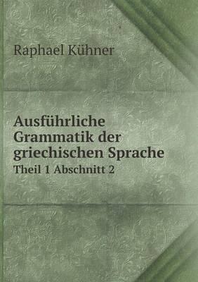 Ausfuhrliche Grammatik Der Griechischen Sprache Theil 1 Abschnitt 2