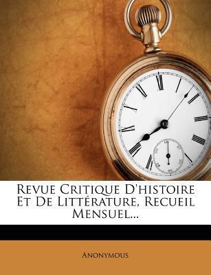 Revue Critique D'Histoire Et de Litterature, Recueil Mensuel...
