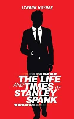 The Life and Times of Stanley Spank