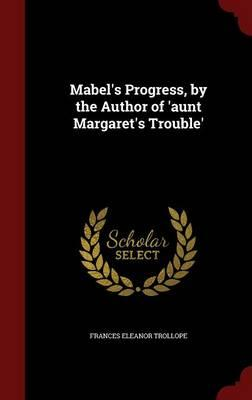Mabel's Progress, by the Author of 'Aunt Margaret's Trouble'
