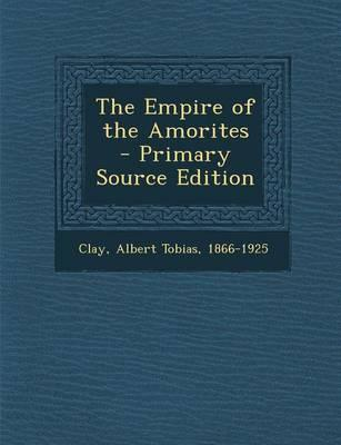 The Empire of the Amorites - Primary Source Edition