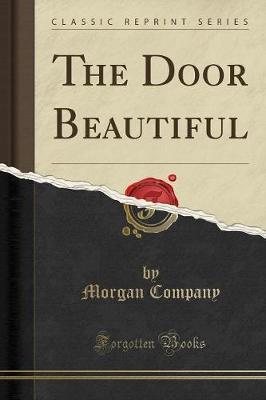 The Door Beautiful (Classic Reprint)