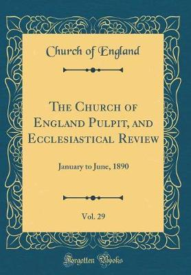 The Church of England Pulpit, and Ecclesiastical Review, Vol. 29