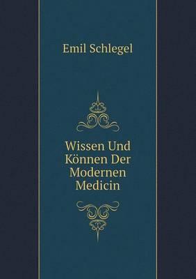 Wissen Und Konnen Der Modernen Medicin