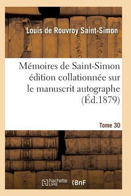 Memoires de Saint-Simon Édition Collationnee Sur le Manuscrit Autographe Tome 30