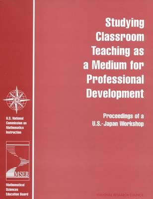 Studying Classroom Teaching As a Medium for Professional Development