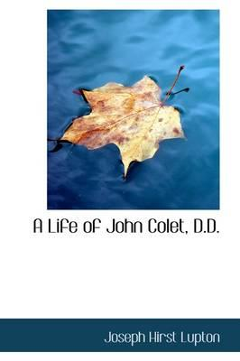 A Life of John Colet...