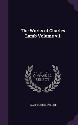The Works of Charles Lamb Volume V.1