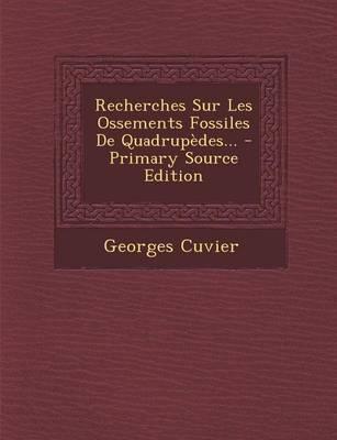 Recherches Sur Les Ossements Fossiles de Quadrupedes. - Primary Source Edition