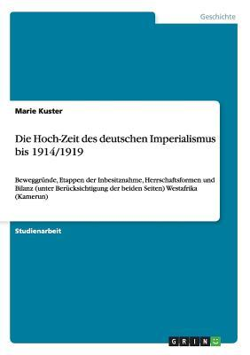 Die Hoch-Zeit des deutschen Imperialismus bis 1914/1919