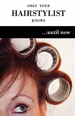 Only Your Hairstylist Knows...until Now