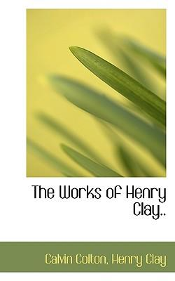 The Works of Henry Clay.