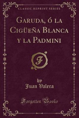 Garuda, ó la Cigüeña Blanca y la Padmini (Classic Reprint)