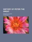 History of Peter the Great; Emperor of Russia