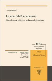 La neutralità necessaria. Liberalismo e religione nell'età del pluralismo
