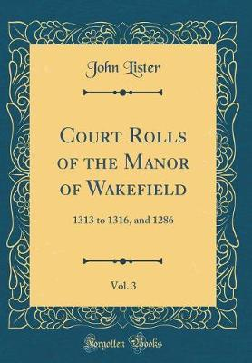Court Rolls of the Manor of Wakefield, Vol. 3