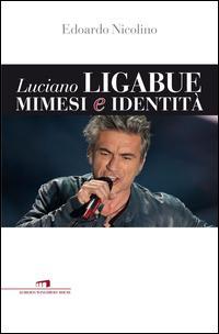 Luciano Ligabue. Mimesi e identità