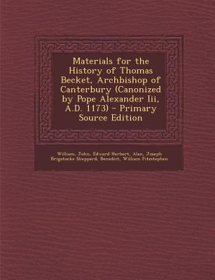 Materials for the History of Thomas Becket, Archbishop of Canterbury (Canonized by Pope Alexander III, A.D. 1173)