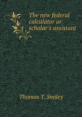 The New Federal Calculator or Scholar's Assistant