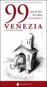 99 cose da fare, da vedere e da scoprire a Venezia e nel suo territorio