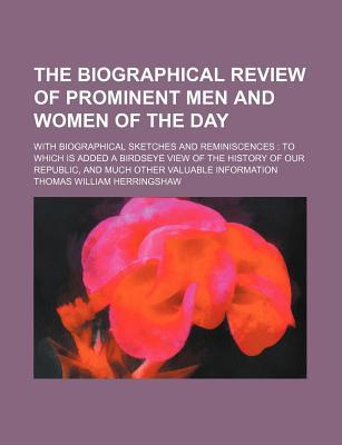 The Biographical Review of Prominent Men and Women of the Day; With Biographical Sketches and Reminiscences