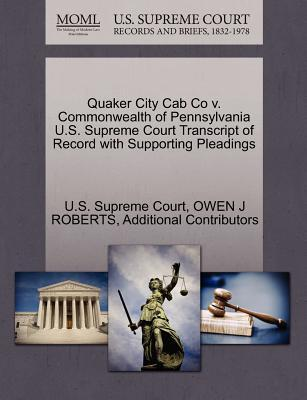 Quaker City Cab Co V. Commonwealth of Pennsylvania U.S. Supreme Court Transcript of Record with Supporting Pleadings