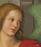 Raffaello e Urbino. Catalogo della mostra (Urbino, 4 aprile-12 luglio 2009)