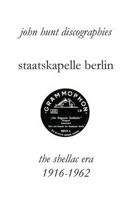 Staatskapelle Berlin. the Shellac Era 1916-1962