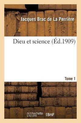 Dieu et Science. Tome 1