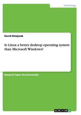 Is Linux a better desktop operating system than Microsoft Windows?