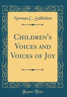 Children's Voices and Voices of Joy (Classic Reprint)
