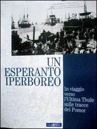 Un esperanto iperboreo. In viaggio verso l'ultima Thule sulle tracce dei Pomor