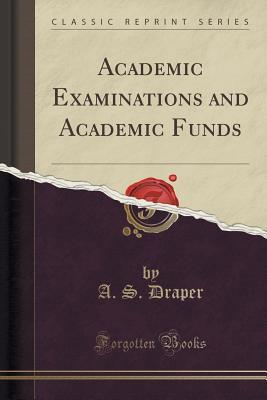Academic Examinations and Academic Funds (Classic Reprint)
