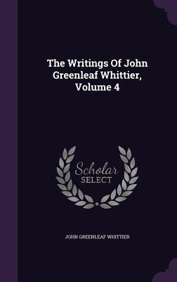The Writings of John Greenleaf Whittier, Volume 4