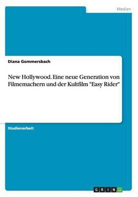 """New Hollywood. Eine neue Generation von Filmemachern und der Kultfilm """"Easy Rider"""""""