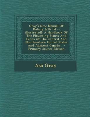 Gray's New Manual of Botany (7th Ed.--Illustrated)