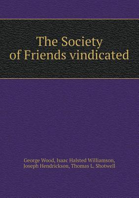 The Society of Friends Vindicated
