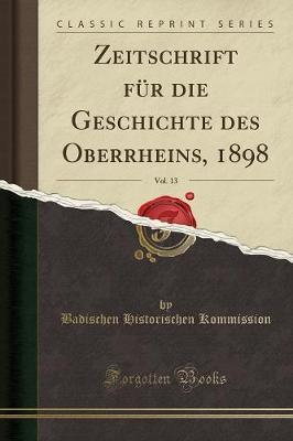 Zeitschrift für die Geschichte des Oberrheins, 1898, Vol. 13 (Classic Reprint)