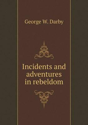 Incidents and Adventures in Rebeldom