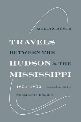 Travels Between the Hudson & the Mississippi, 1851 - 1852