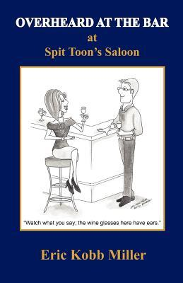 Overheard at the Bar at Spit Toon's Saloon