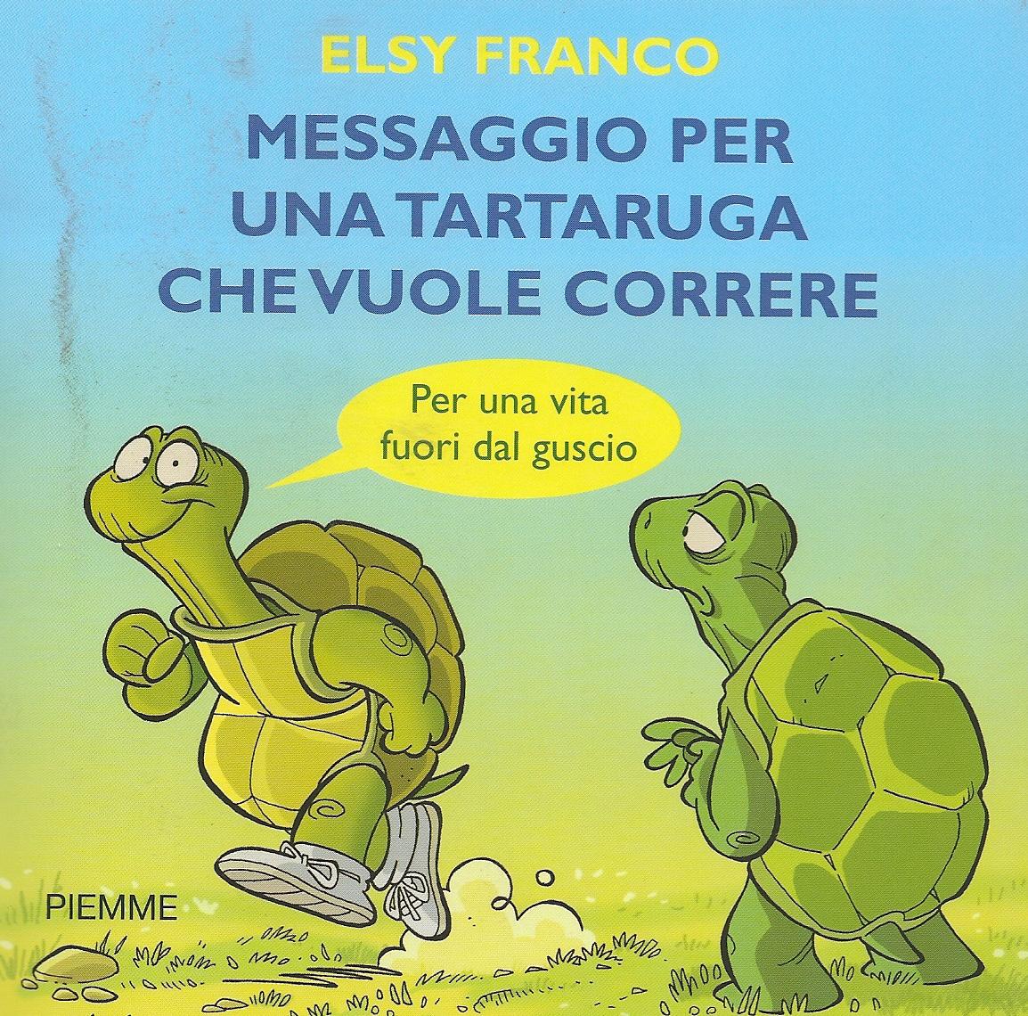 Messaggio per una tartaruga che vuole correre. Per una vita fuori dal guscio