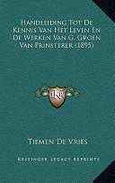 Handleiding Tot de Kennis Van Het Leven en de Werken Van G Groen Van Prinsterer