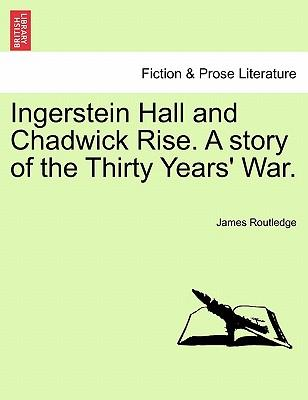 Ingerstein Hall and Chadwick Rise. A story of the Thirty Years' War. Vol. III