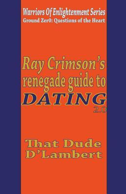 Ray Crimson's Renegade Guide to Dating 2.0