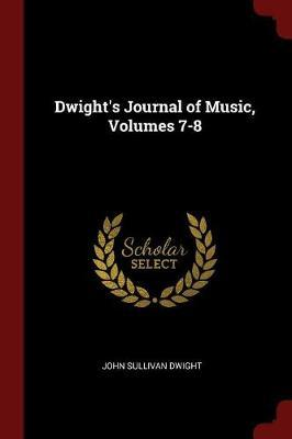 Dwight's Journal of Music, Volumes 7-8