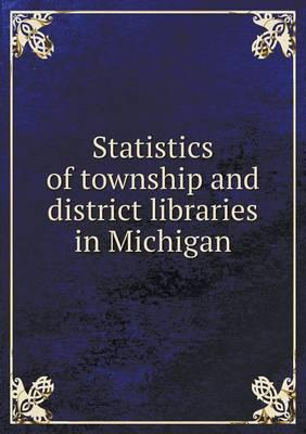 Statistics of Township and District Libraries in Michigan