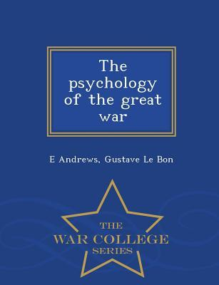 The Psychology of the Great War - War College Series