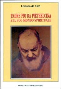 Padre Pio da Pietrelcina e il suo mondo spirituale