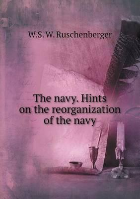 The Navy. Hints on the Reorganization of the Navy